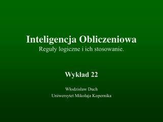 Inteligencja Obliczeniowa Reguły logiczne i ich stosowanie.