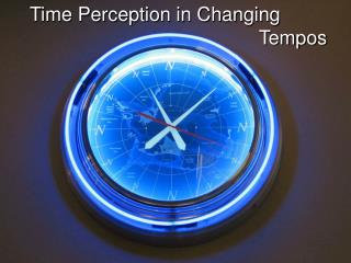 Time Perception in Changing 								Tempos