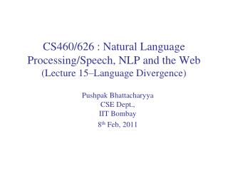 CS460/626 : Natural Language  Processing/Speech, NLP and the Web (Lecture  15–Language Divergence)