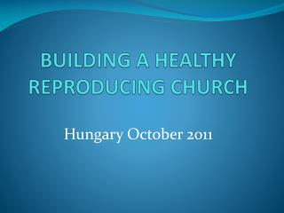 BUILDING A HEALTHY REPRODUCING CHURCH