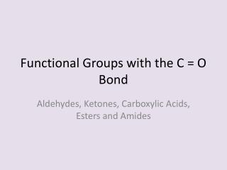 Functional Groups with the C = O Bond