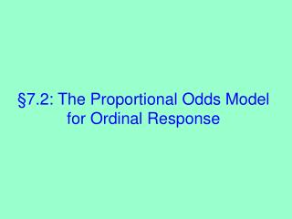 §7.2: The Proportional Odds Model for  Ordinal Response