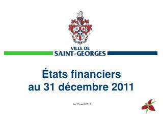 États financiers  au 31 décembre 2011
