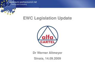 EWC Legislation Update Dr Werner Altmeyer Sinaia, 14.09.2009
