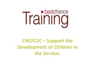 CHCFC1C – Support the Development of Children in the Service.