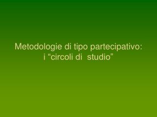 """Metodologie di tipo partecipativo: i """"circoli di studio"""""""