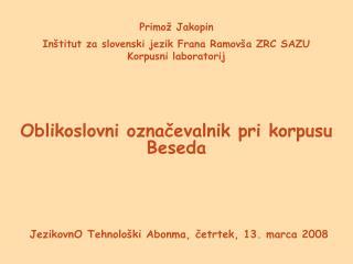 Primož Jakopin  Inštitut za slovenski jezik Frana Ramovša ZRC SAZU Korpusni laboratorij