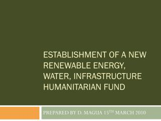 ESTABLISHMENT OF A NEW RENEWABLE ENERGY, WATER, INFRASTRUCTURE HUMANITARIAN FUND