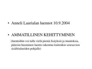 Anneli Laurialan luennot 10.9.2004  AMMATILLINEN KEHITTYMINEN    luentoihin voi tulla viel  pieni  lis yksi  ja muutoksi