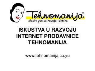ISKUSTVA U RAZVOJU INTERNET PRODAVNICE TEHNOMANIJA
