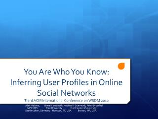 YouAreWhoYouKnow: InferringUserProfilesinOnlineSocialNetworks Third ACM International Conference on WSDM 2010