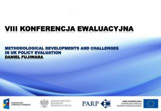 VIII Konferencja Ewaluacyjna Methodological Developments and Challenges  in  UK Policy Evaluation