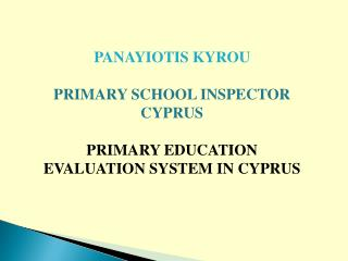 PANAYIOTIS KYROU PRIMARY SCHOOL INSPECTOR CYPRUS PRIMARY EDUCATION EVALUATION SYSTEM IN CYPRUS