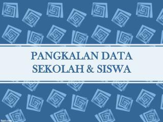 PANGKALAN DATA SEKOLAH  & SISWA