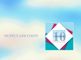 OUTPUT AND COSTS