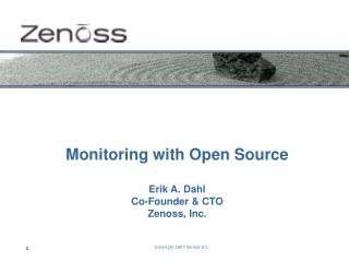 Monitoring with Open Source Erik A. Dahl Co-Founder & CTO Zenoss, Inc.