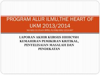 PROGRAM ALUR ILMU,THE HEART OF UKM 2013/2014 NO KELULUSAN JPPEL: PJ/008/000/1213-067
