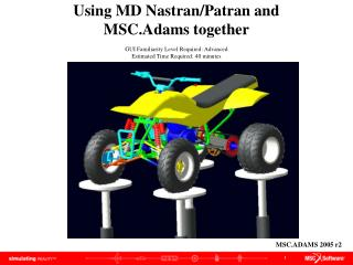 Using MD Nastran/Patran and MSC.Adams together GUI Familiarity Level Required: Advanced