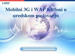 Mobilni 3G i WAP telefoni u uredskom poslovanju