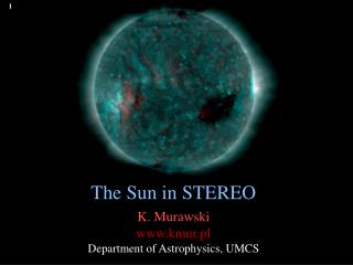 The Sun in  STEREO K. Murawski     kmur.pl Department of  Astrophysics , UMCS