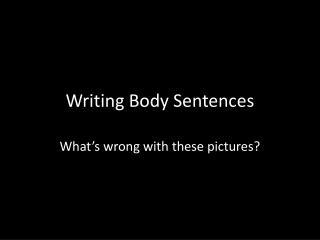 Writing Body Sentences