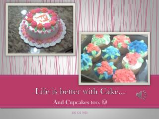 Life is better with Cake…