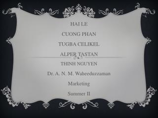 HAI LE CUONG PHAN TUGBA CELIKEL ALPER TASTAN THINH NGUYEN Dr . A. N. M. Waheeduzzaman Marketing