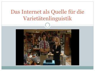 Das Internet als Quelle für die  Varietätenlinguistik