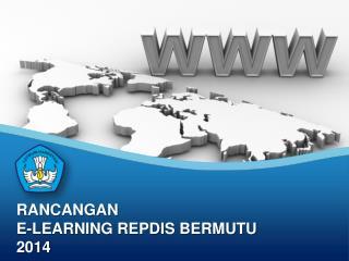 RANCANGAN E-LEARNING REPDIS BERMUTU 2014