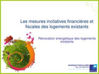 Les mesures incitatives financières et fiscales des logements existants