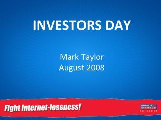 INVESTORS DAY Mark Taylor August 2008