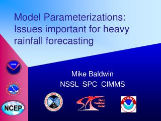 Model Parameterizations: Issues important for heavy rainfall forecasting