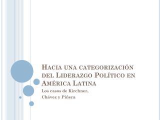 Hacia una categorización del Liderazgo Político en América Latina