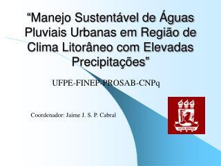 UFPE-FINEP-PROSAB-CNPq Coordenador: Jaime J. S. P. Cabral