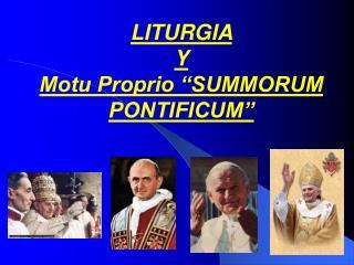 """LITURGIA  Y  Motu Proprio """"SUMMORUM PONTIFICUM"""""""