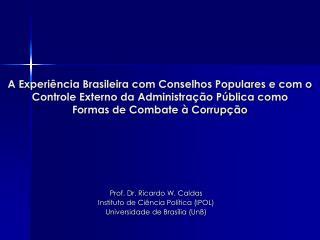 Prof. Dr. Ricardo W. Caldas Instituto de Ciência Política (IPOL) Universidade de Brasília (UnB)