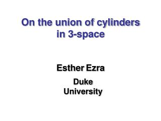On the union of cylinders  in 3-space Esther Ezra
