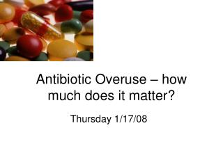 Antibiotic Overuse – how much does it matter?