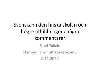 Svenskan  i  den finska skolan och högre utbildningen :  några kommentarer