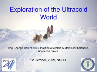 Exploration of the Ultracold World