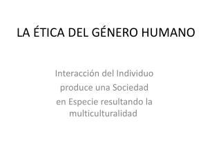 LA ÉTICA DEL GÉNERO HUMANO