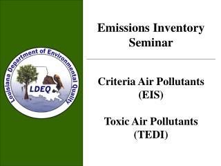 Emissions Inventory Seminar   Criteria Air Pollutants EIS  Toxic Air Pollutants TEDI