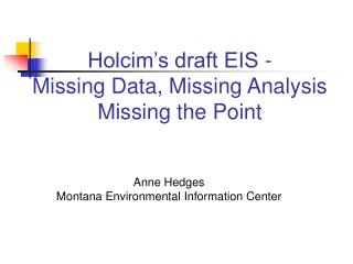 Holcim s draft EIS - Missing Data, Missing Analysis  Missing the Point