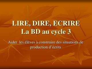 LIRE, DIRE, ECRIRE La BD au cycle 3