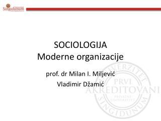 SOCIOLOGIJA Moderne organizacije