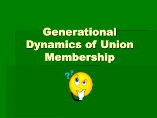 Generational Dynamics of Union Membership