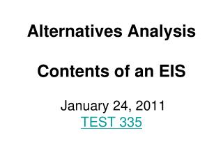 Alternatives Analysis  Contents of an EIS   January 24, 2011 TEST 335