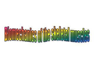 Biomechanics of the skeletal muscles