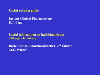 Useful revision guide  Instant Clinical Pharmacology E.J. Begg   Useful information on individual drugs although a bit o