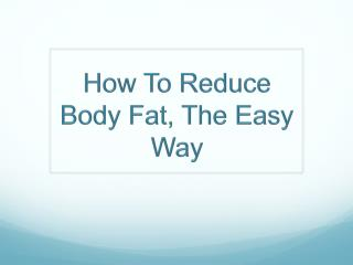 How To Reduce Body Fat, The Easy Way